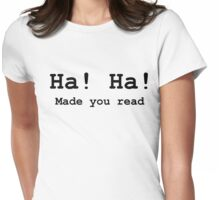 Ha Ha Made you read Womens Fitted T-Shirt