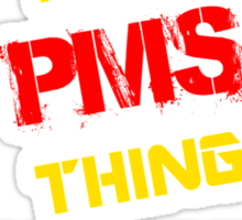 PMS 's a PMS thing, you wouldn't understand !! Sticker