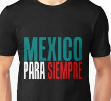 MEXICO PARA SIEMPRE (MEXICO FOREVER) Unisex T-Shirt