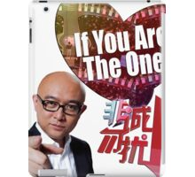 If You Are The One...Shirt that I need iPad Case/Skin