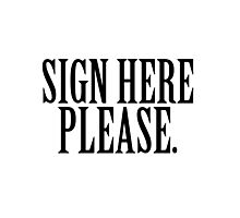 SIGN HERE PLEASE.  Photographic Print