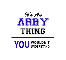 It's an ARRY thing, you wouldn't understand !! Photographic Print