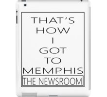 That's How I Got To Memphis - Newsroom Finale iPad Case/Skin