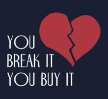 You Break It You Buy It Valentine's Day Heart T-Shirt