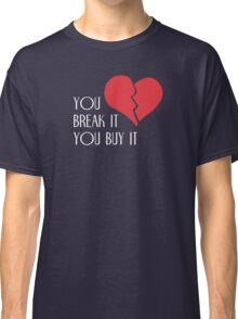 You Break It You Buy It Valentine's Day Heart Classic T-Shirt