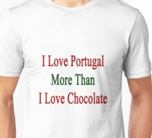 I Love Portugal More Than I Love Chocolate  Unisex T-Shirt