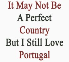 It May Not Be A Perfect Country But I Still Love Portugal  by supernova23