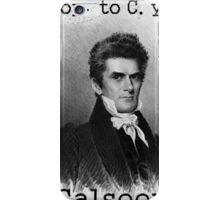 John C. Calhoun Really Enjoys Your Company iPhone Case/Skin