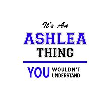 It's an ASHLEA thing, you wouldn't understand !! by allnames