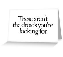 Star Wars - These aren't the droids you're looking for Greeting Card