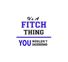 It's a FITCH thing, you wouldn't understand !! by yourname