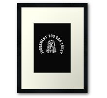 Judgement you can trust Framed Print