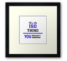 It's an ISO thing, you wouldn't understand !! Framed Print