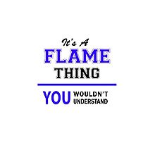 It's a FLAME thing, you wouldn't understand !! by yourname