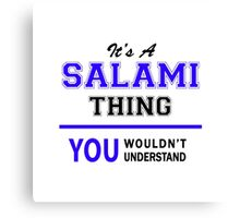 It's a SALAMI thing, you wouldn't understand !! Canvas Print