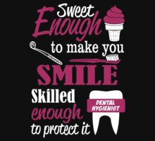 SWEET ENOUGH TO MAKE YOU SMILE SKILLED ENOUGH DENTAL HYGIENIST TO PROTECT IT T-Shirt