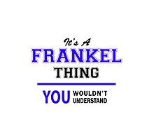 It's a FRANKEL thing, you wouldn't understand !! by yourname