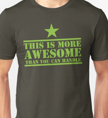 This is more AWESOME than you can handle Unisex T-Shirt