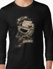 Save Before It's Too Late Long Sleeve T-Shirt