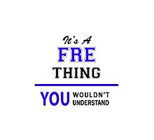It's a FRE thing, you wouldn't understand !! by yourname