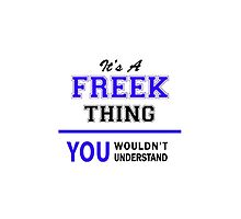 It's a FREEK thing, you wouldn't understand !! by yourname