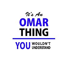 It's an OMAR thing, you wouldn't understand !! Photographic Print