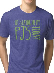 I'm staying in my PJ's TODAY!  Tri-blend T-Shirt