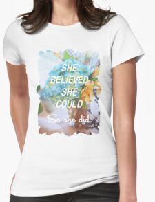 Inspirational Quote - She Believed She Could So She Did. Womens Fitted T-Shirt