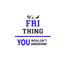 It's a FRI thing, you wouldn't understand !! by yourname