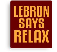 LeBron Says Relax Canvas Print