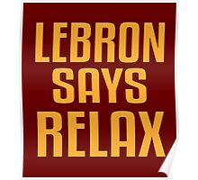 LeBron Says Relax Poster