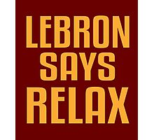LeBron Says Relax Photographic Print