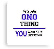 It's an ONO thing, you wouldn't understand !! Canvas Print