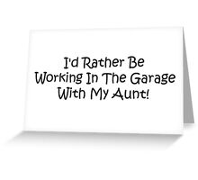 Id Rather Be Working In The Garage With My Aunt Greeting Card