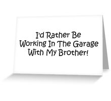 Id Rather Be Working In The Garage With My Brother Greeting Card