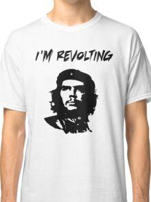 Che Guevara I'm Revolting Classic T-Shirt
