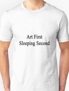 Art First Sleeping Second  T-Shirt