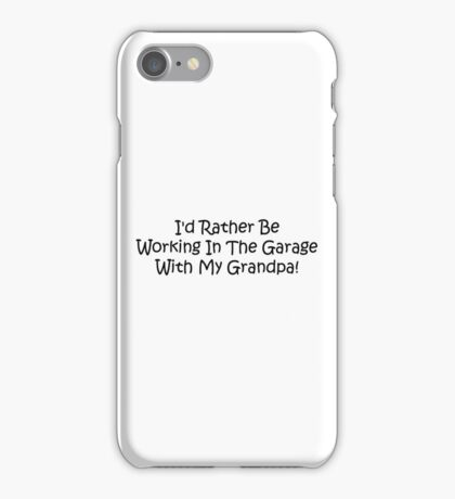 Id Rather Be Working In The Garage With My Grandpa iPhone Case/Skin
