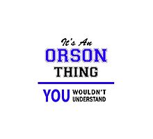 It's an ORSON thing, you wouldn't understand !! by thenamer