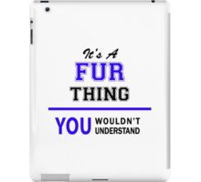 It's a FUR thing, you wouldn't understand !! iPad Case/Skin