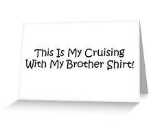 This Is My Cruising With My Brother Shirt Greeting Card
