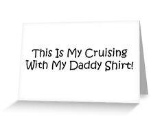This Is My Cruising With My Daddy Shirt Greeting Card