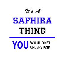 It's a SAPHIRA thing, you wouldn't understand !! Photographic Print