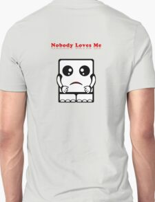 Nobody Loves Me Unisex T-Shirt