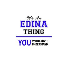 It's an EDINA thing, you wouldn't understand !! by allnames