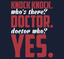 Knock Knock, Who's There? Doctor. Dr Who? Yes. by humerusbone