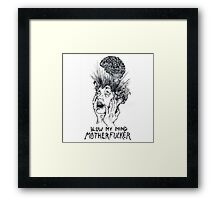 blow my mind motherfucker Framed Print