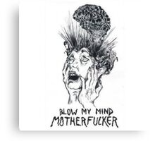 blow my mind motherfucker Canvas Print