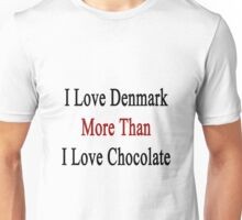 I Love Denmark More Than I Love Chocolate  Unisex T-Shirt