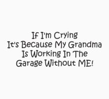 If Im Crying Its Because My Grandma Is Working In The Garage Without Me by Gear4Gearheads